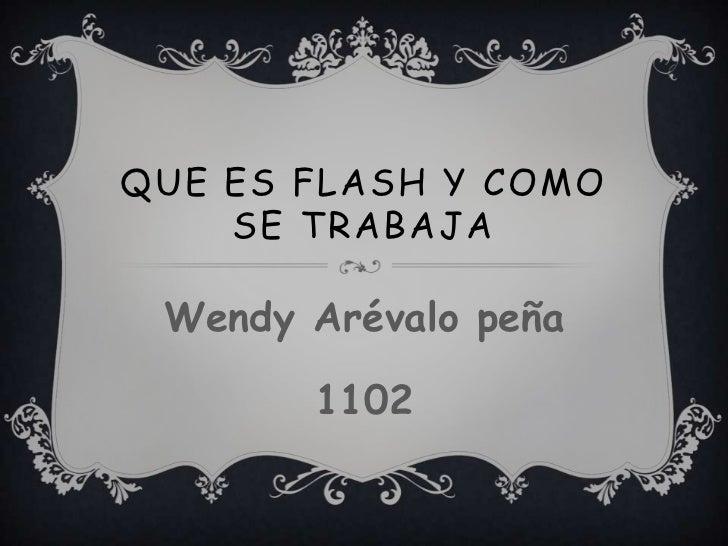 QUE ES FLASH Y COMO    SE TRABAJA Wendy Arévalo peña       1102