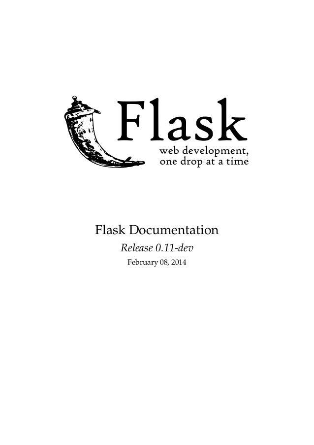 Flask Documentation Release 0.11-dev February 08, 2014