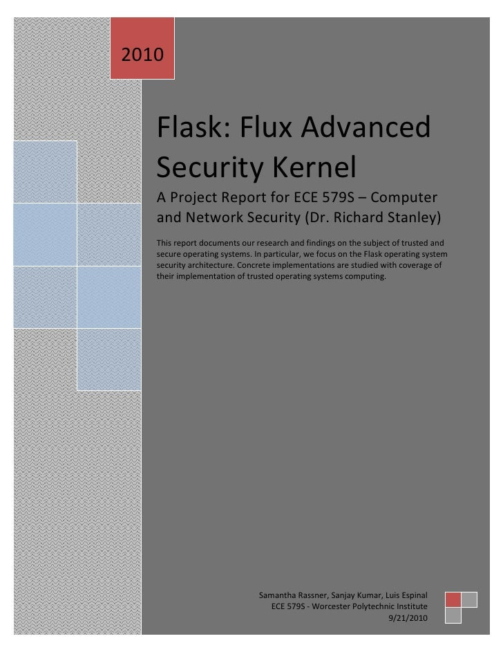 2010      Flask: Flux Advanced    Security Kernel    A Project Report for ECE 579S – Computer    and Network Security (Dr....