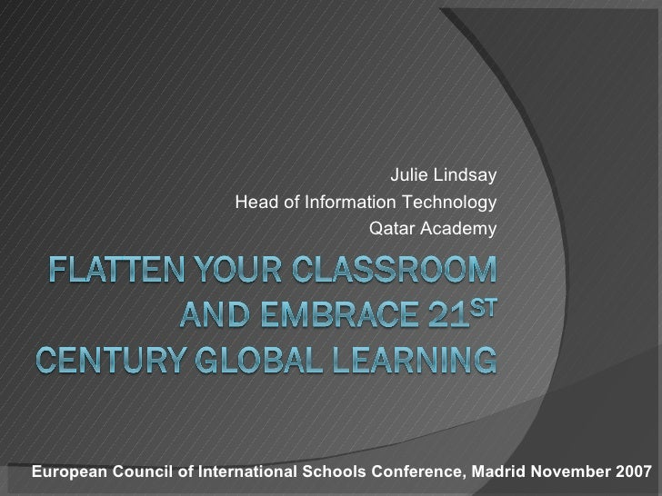Julie Lindsay Head of Information Technology Qatar Academy European Council of International Schools Conference, Madrid No...