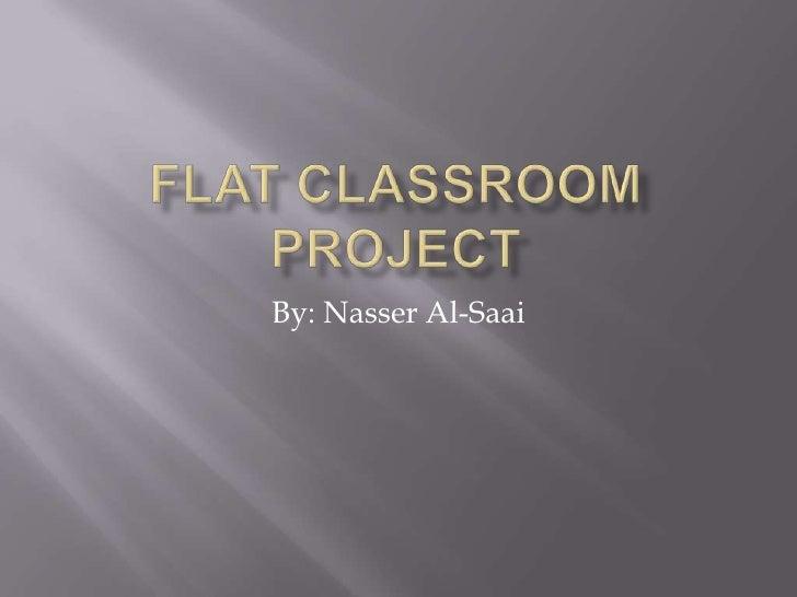 Flat Classroom Project<br />By: Nasser Al-Saai<br />