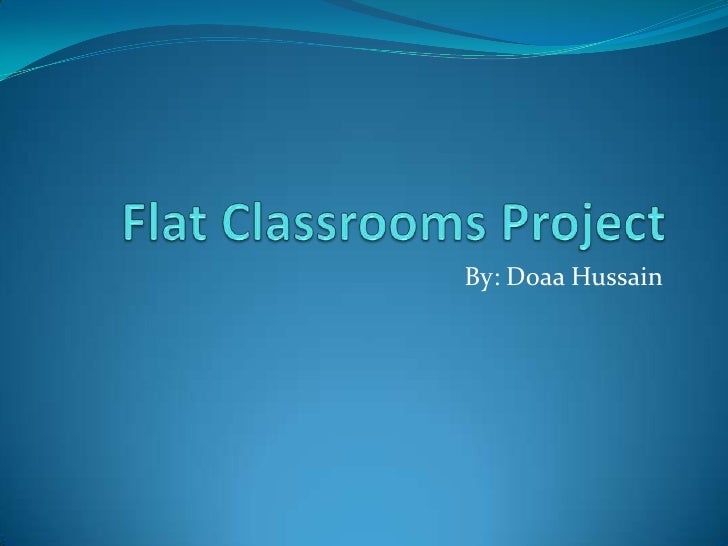 Flat Classrooms Project <br />By: Doaa Hussain <br />