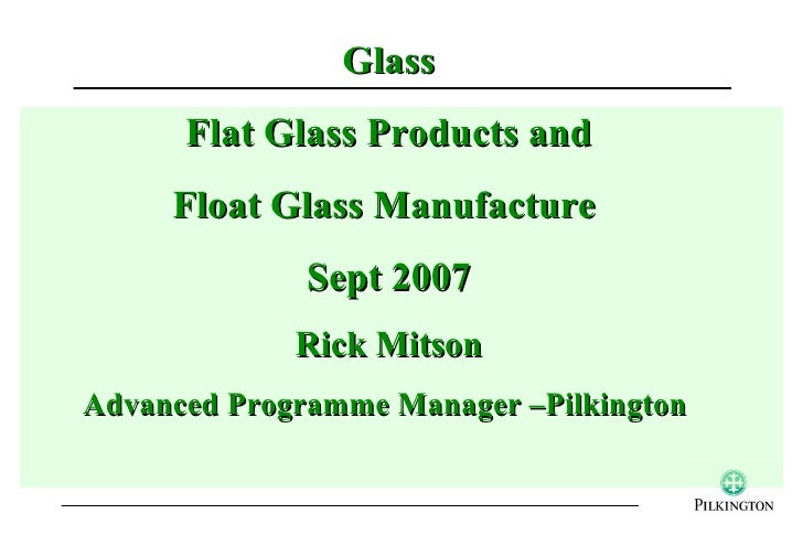 Glass      Flat Glass Products and     Float Glass Manufacture              Sept 2007             Rick MitsonAdvanced Prog...