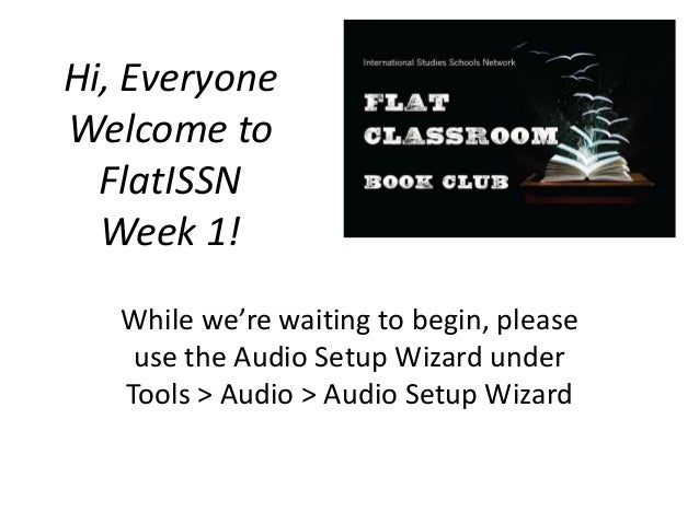 Hi, EveryoneWelcome toFlatISSNWeek 1!While we're waiting to begin, pleaseuse the Audio Setup Wizard underTools > Audio > A...