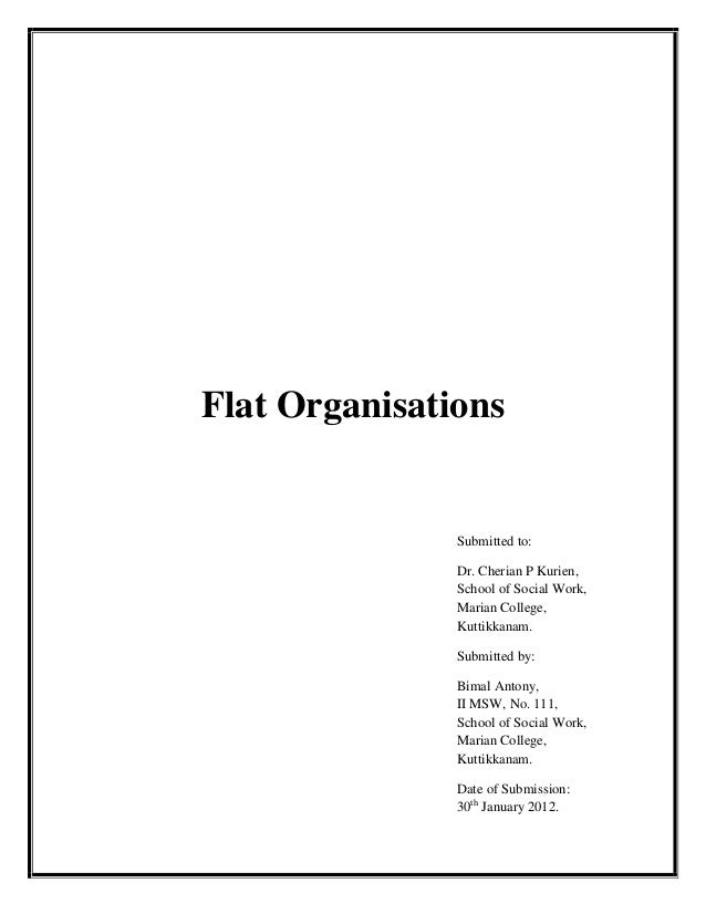 Flat Organisations               Submitted to:               Dr. Cherian P Kurien,               School of Social Work,   ...