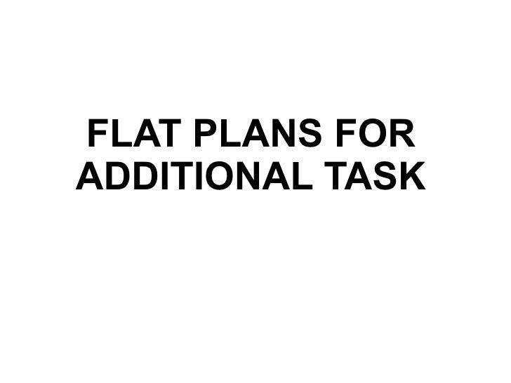FLAT PLANS FORADDITIONAL TASK