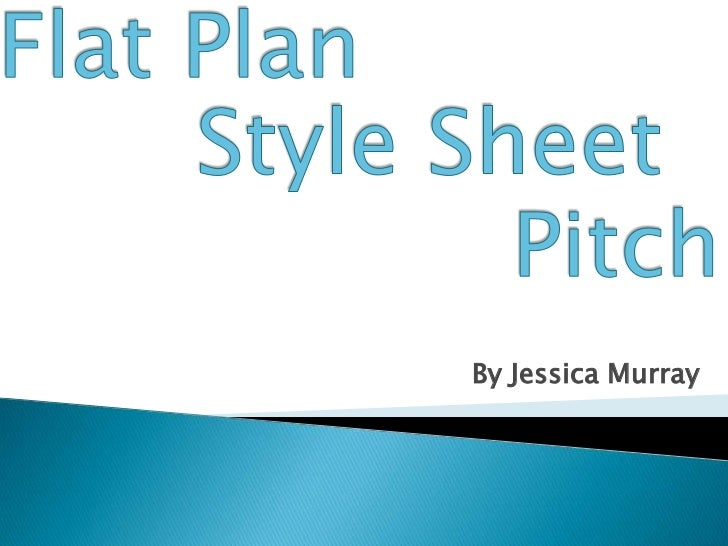 Flat plan, Style sheet and Pitch After