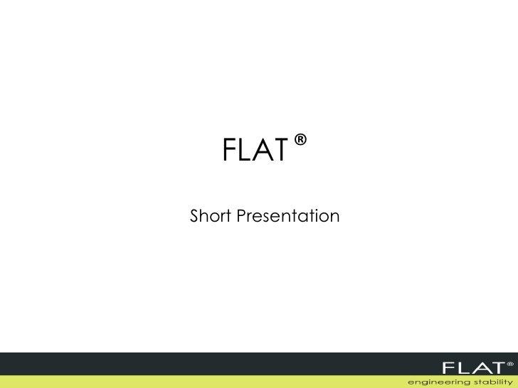 Flat Technology Short Presentation