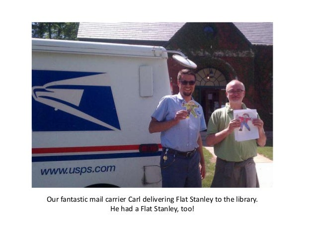 Our fantastic mail carrier Carl delivering Flat Stanley to the library.He had a Flat Stanley, too!