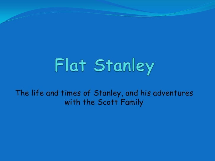 Flat Stanley<br />The life and times of Stanley, and his adventures with the Scott Family<br />