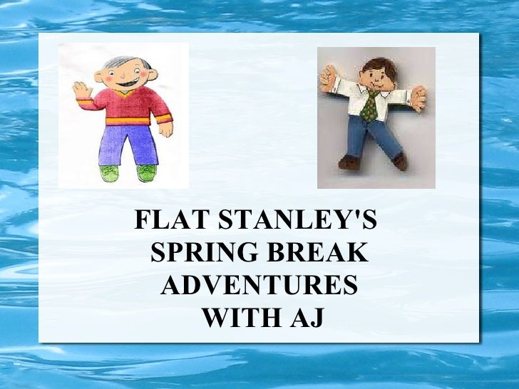 FLAT STANLEY'S  SPRING BREAK ADVENTURES WITH AJ