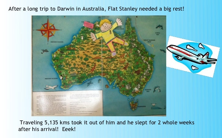 After a long trip to Darwin in Australia, Flat Stanley needed a big rest!    Traveling 5,135 kms took it out of him and he...