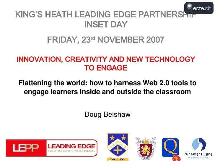 KING'S HEATH LEADING EDGE PARTNERSHIP INSET DAY FRIDAY, 23 rd  NOVEMBER 2007 INNOVATION, CREATIVITY AND NEW TECHNOLOGY TO ...
