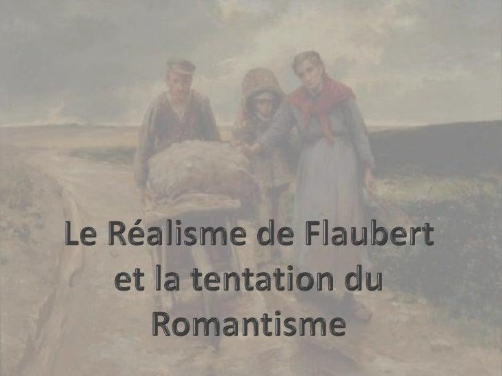 Le Réalisme de Flaubert  et la tentation du Romantisme<br />