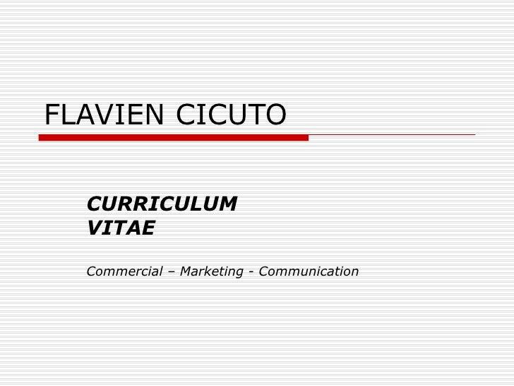 FLAVIEN CICUTO CURRICULUM VITAE Commercial – Marketing - Communication