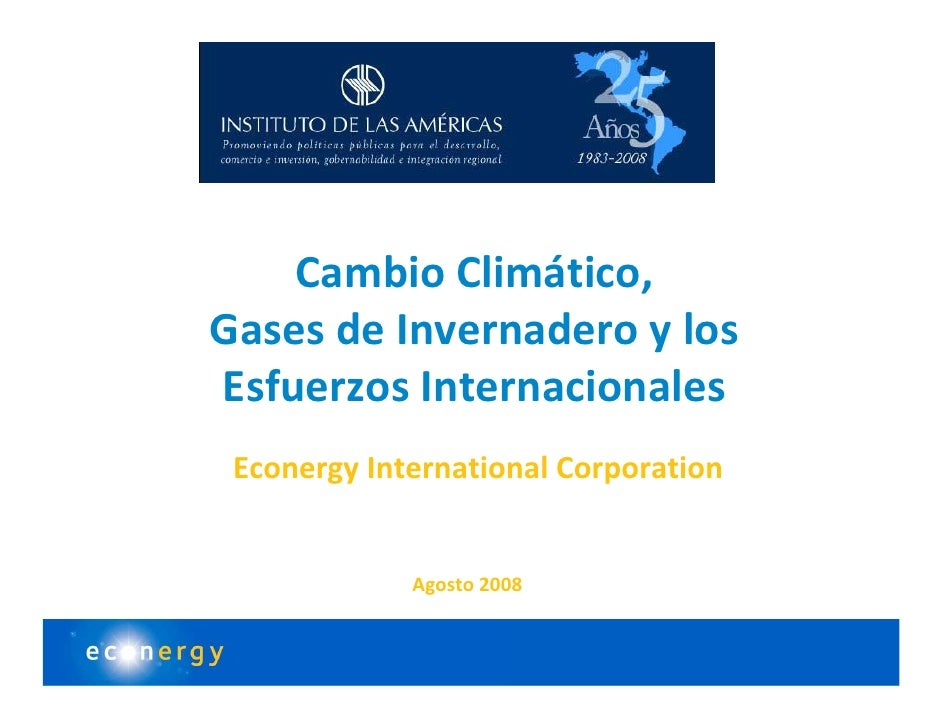 Cambio Climático,  Gases de Invernadero y los  Esfuerzos Internacionales  Econergy International Corporation              ...