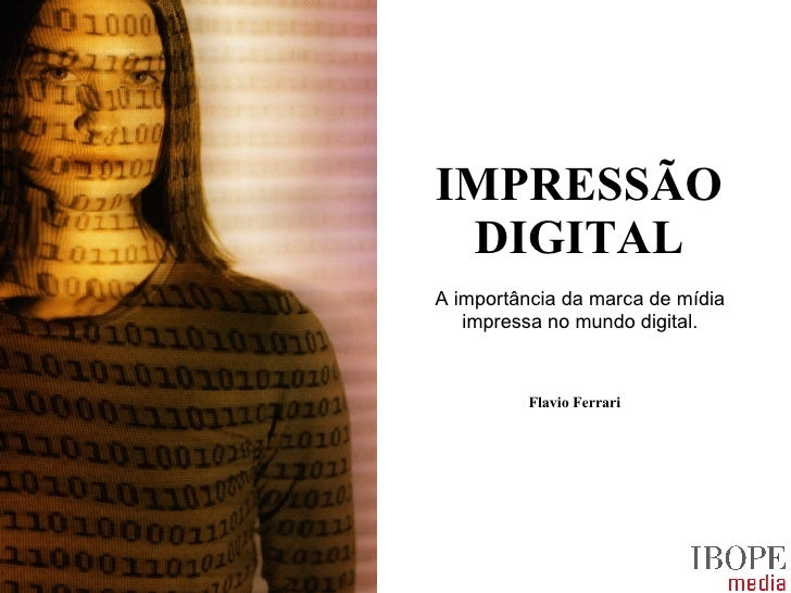 IMPRESSÃO DIGITAL A importância da marca de mídia impressa no mundo digital. Flavio Ferrari