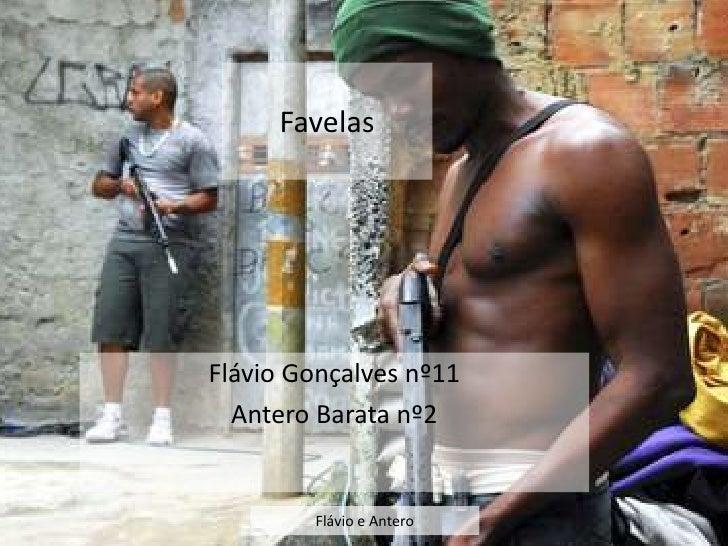 Favelas     Flávio Gonçalves nº11   Antero Barata nº2           Flávio e Antero