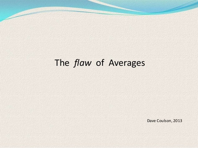 The flaw of AveragesDave Coulson, 2013