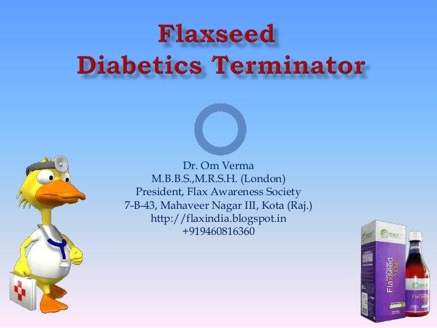 Dr. Om VermaM.B.B.S.,M.R.S.H. (London)President, Flax Awareness Society7-B-43, Mahaveer Nagar III, Kota (Raj.)http://flaxi...