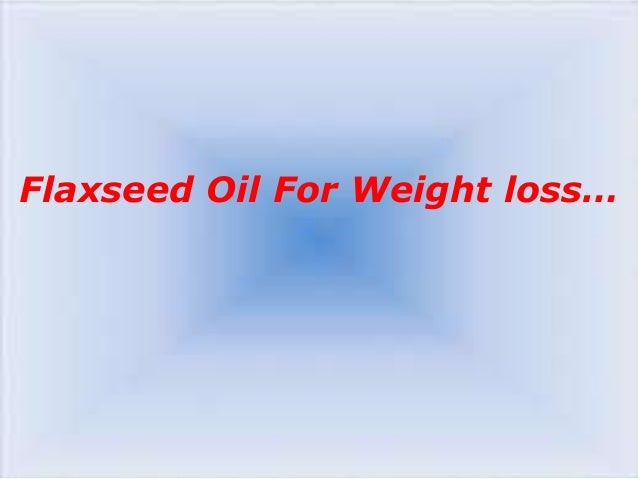 Flaxseed oil for weight loss