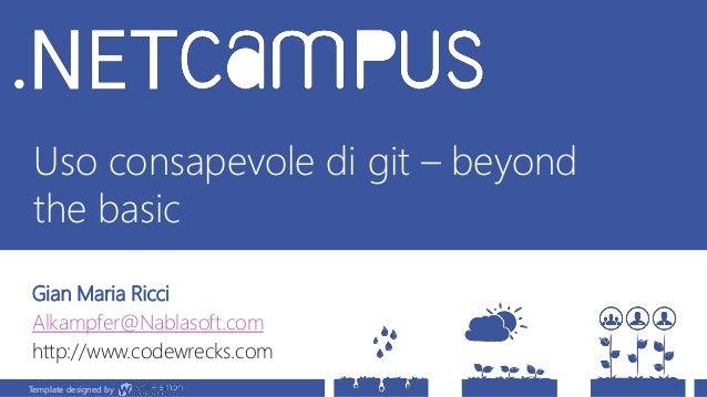 Template designed by Uso consapevole di git – beyond the basic Gian Maria Ricci Alkampfer@Nablasoft.com http://www.codewre...