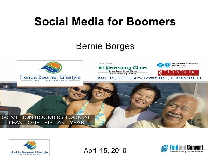 Social Media for Boomers Bernie Borges April 15, 2010