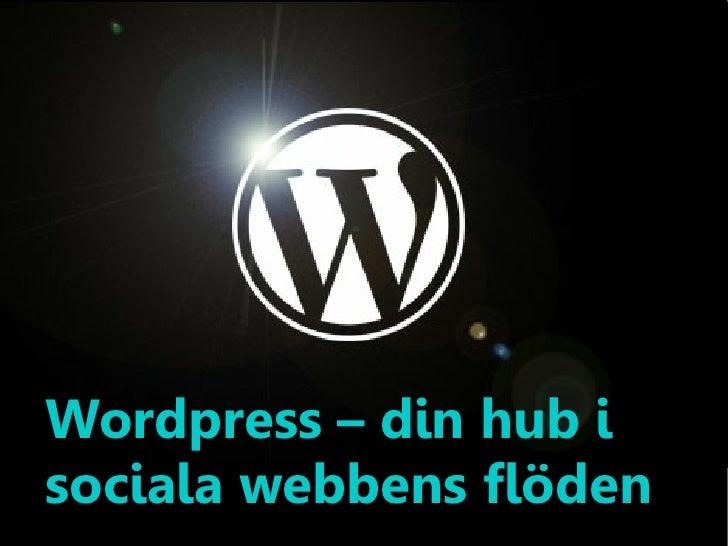 Wordpress – din hub isociala webbens flöden