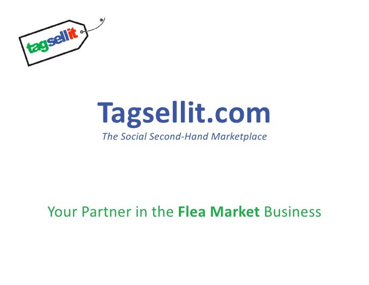 Tagsellit.com        TheSocialSecond‐HandMarketplaceYourPartnerintheFleaMarketBusiness