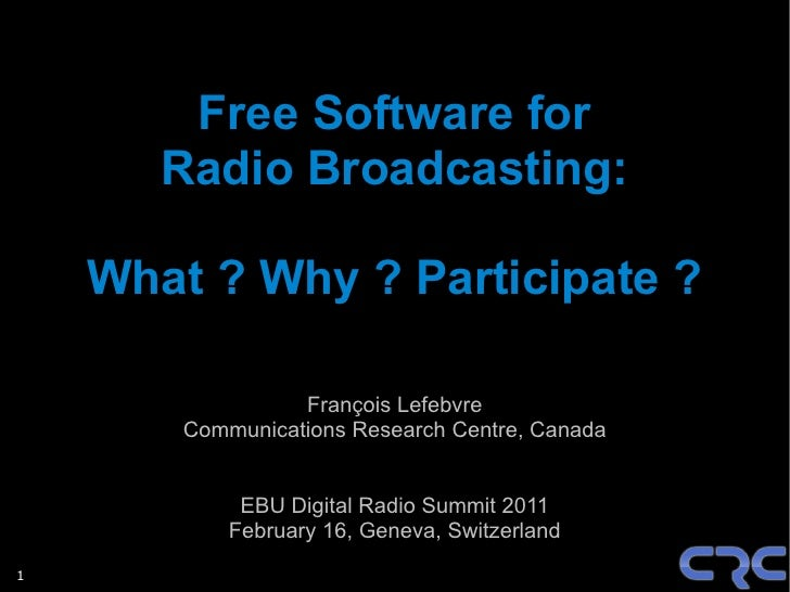 Free Software for       Radio Broadcasting:    What ? Why ? Participate ?                  François Lefebvre        Commun...