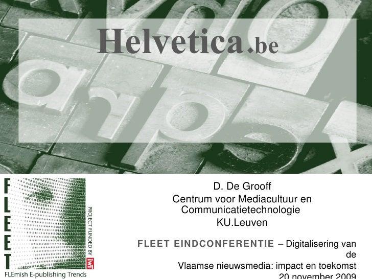 Helvetica. be D. De Grooff Centrum voor Mediacultuur en Communicatietechnologie  KU.Leuven FLEET EINDCONFERENTIE  –  Digit...