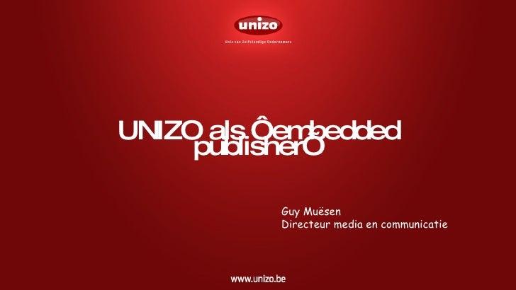 UNIZO als 'embedded publisher' Guy Muësen Directeur media en communicatie