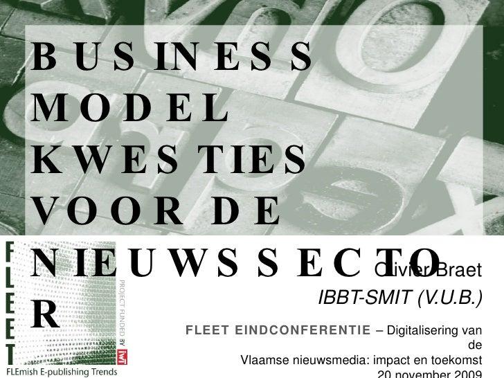BUSINESS MODEL KWESTIES VOOR DE NIEUWSSECTOR Olivier Braet IBBT-SMIT (V.U.B.) FLEET EINDCONFERENTIE  –  Digitalisering van...
