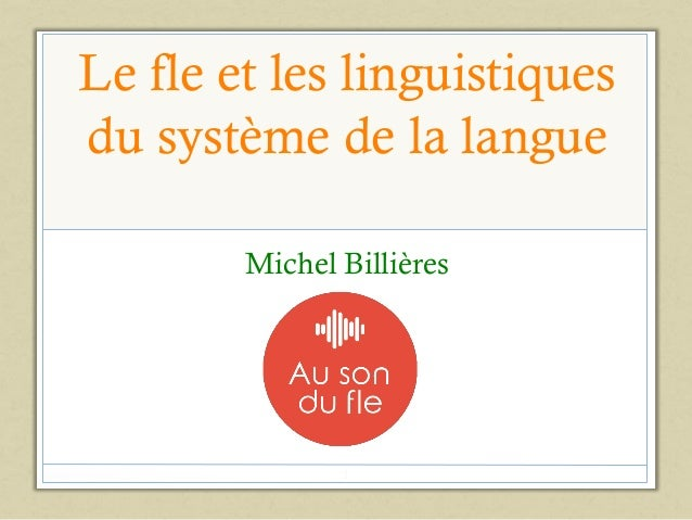 Le fle et les linguistiques du système de la langue Michel Billières 1