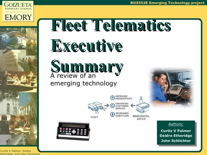Fleet Telematics Executive Summary A review of an emerging technology Authors: Curtis V Palmer Deidre Etheridge John Schli...
