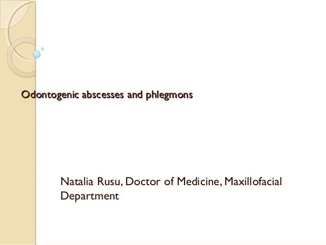 Odontogenic abscesses and phlegmons  Natalia Rusu, Doctor of Medicine, Maxillofacial Department