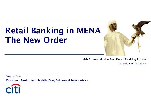 Retail Banking in MENAThe New OrderSanjoy SenConsumer Bank Head - Middle East, Pakistan & North Africa6th Annual Middle Ea...
