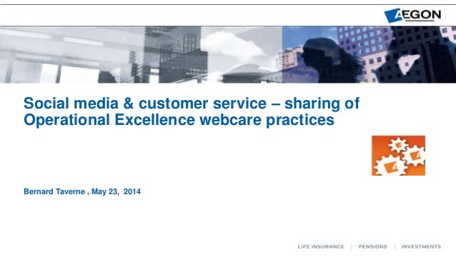 Social media & customer service – sharing of Operational Excellence webcare practices Bernard Taverne , May 23, 2014