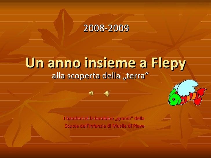 """Un anno insieme a Flepy alla scoperta della """"terra"""" 2008-2009 I bambini el le bambine """"grandi"""" della  Scuola dell'Infanzia..."""