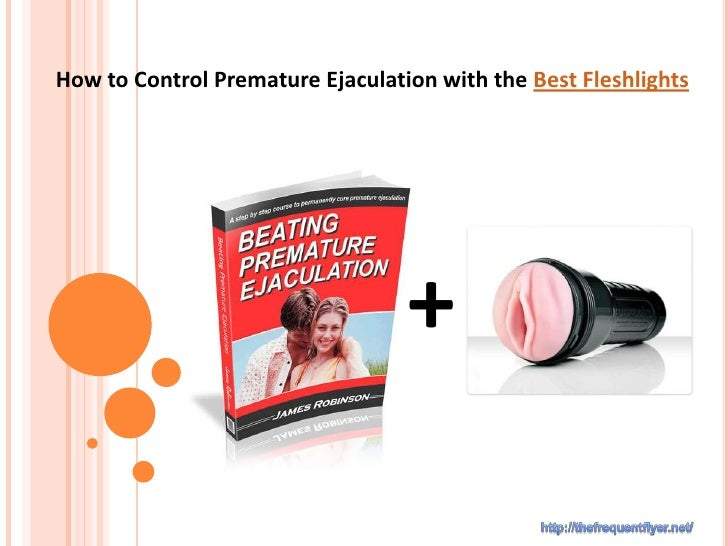 How to control premature ejaculation with fleshlights