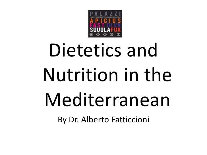 Dietetics and Nutrition in the Mediterranean<br />By Dr. Alberto Fatticcioni<br />
