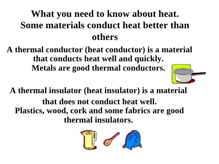 What you need to know about heat. Some materials conduct heat better than others A thermal conductor (heat conductor) is a...