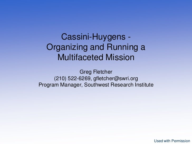 Cassini-Huygens -   Organizing and Running a     Multifaceted Mission                Greg Fletcher      (210) 522-6269, gf...