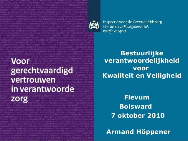 Bestuurlijke verantwoordelijkheid voor Kwaliteit en Veiligheid Flevum Bolsward 7 oktober 2010 Armand Höppener