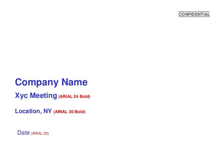 CONFIDENTIALCompany NameXyc Meeting (ARIAL 24 Bold)Location, NY (ARIAL 20 Bold)Date (ARIAL 20)