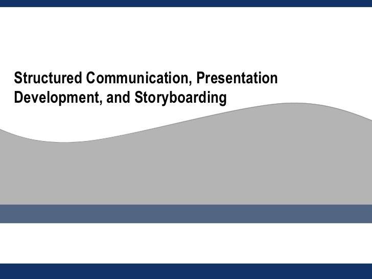 Structured Communication, PresentationDevelopment, and Storyboarding