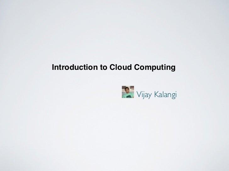 Introduction to Cloud Computing                     Vijay Kalangi