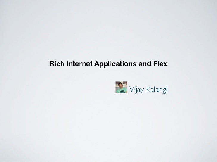 Rich Internet Applications and Flex                       Vijay Kalangi