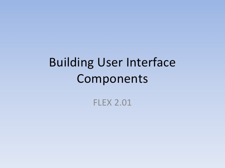 Building User Interface Components<br />FLEX 2.01<br />