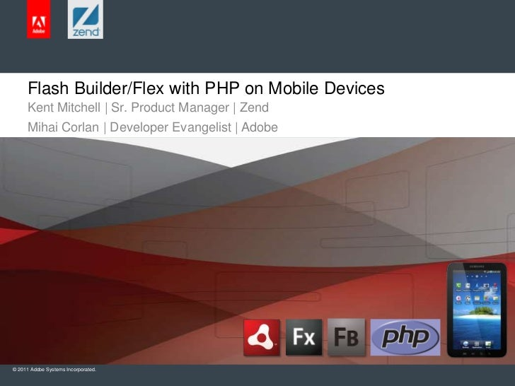 Flash Builder/Flex with PHP on Mobile Devices<br />Kent Mitchell | Sr. Product Manager | Zend<br />Mihai Corlan | Develope...
